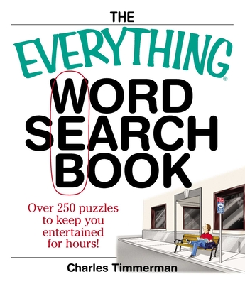 The Everything Word Search Book: Over 250 Puzzles to Keep You Entertained for Hours! - Timmerman, Charles