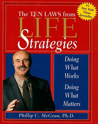 The Ten Laws from Life Strategies: Doing What Works, Doing What Matters - McGraw, Phillip C, Ph.D.