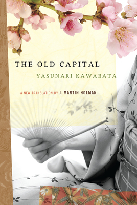 The Old Capital - Kawabata, Yasunari, and Holman, J Martin (Translated by)