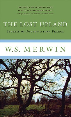 The Lost Upland: Stories of Southwestern France - Merwin, W S