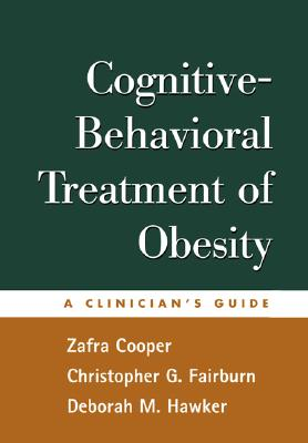 Cognitive-Behavioral Treatment of Obesity: A Clinician's Guide - Cooper, Zafra, Dphil, and Fairburn, Christopher G, DM, Frcpsych, and Hawker, Deborah M, PhD