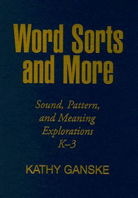 Word Sorts and More: Sound, Pattern, and Meaning Explorations K-3 - Ganske, Kathy, PhD