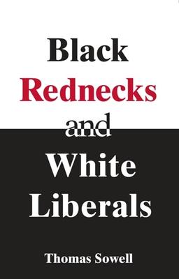 Black Rednecks and White Liberals - Sowell, Thomas