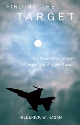 Finding the Target: The Transformation of American Military Policy -