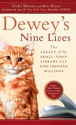 Dewey's Nine Lives: The Legacy of the Small-Town Library Cat Who Inspired Millions - Myron, Vicki, and Witter, Bret