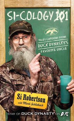 Si-Cology 1: Tales and Wisdom from Duck Dynasty's Famous Uncle - Robertson, Si, and Schlabach, Mark