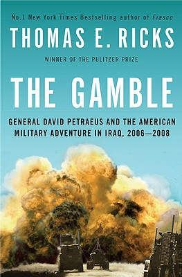 The Gamble: General David Petraeus and the American Military Adventure in Iraq, 2006-2008 - Ricks, Thomas E