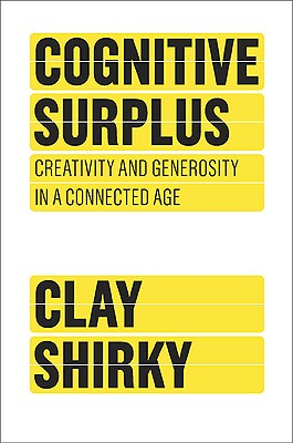 Cognitive Surplus: Creativity and Generosity in a Connected Age - Shirky, Clay