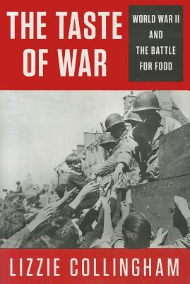 The Taste of War: World War II and the Battle for Food - Collingham, Lizzie, and Collingham, E M