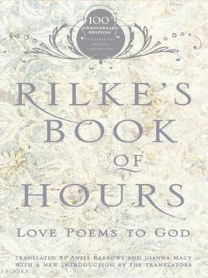 Rilke's Book of Hours: Love Poems to God - Rilke, Rainer Maria, and Barrows, Anita (Translated by), and Macy, Joanna (Translated by)