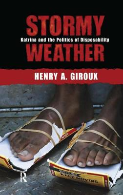 Stormy Weather: Katrina and the Politics of Disposability - Giroux, Henry A