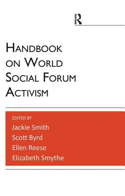 Handbook on World Social Forum Activism - Reese, Ellen (Editor), and Smith, Jackie, Professor (Editor), and Byrd, Scott (Editor)