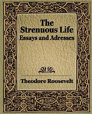 The Strenuous Life (1900) - Roosevelt, Theodore, IV