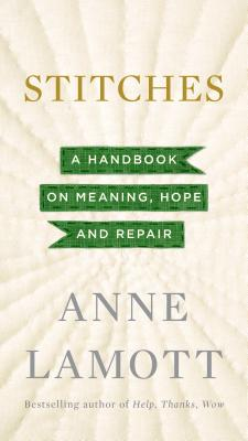 Stitches: A Handbook on Meaning, Hope and Repair - Lamott, Anne