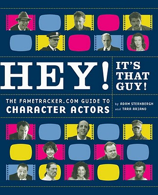 Hey! It's That Guy!: The Fametracker.com Guide to Character Actors - Ariano, Tara, and Sternbergh, Adam