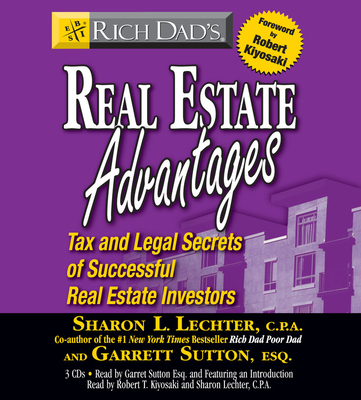 Rich Dad's Real Estate Advantages: Tax and Legal Secrets of Successful Real Estate Investors - Lechter, Sharon L, C.P.A. (Read by), and Sutton, Garrett, ESQ. (Read by), and Kiyosaki, Robert T (Read by)
