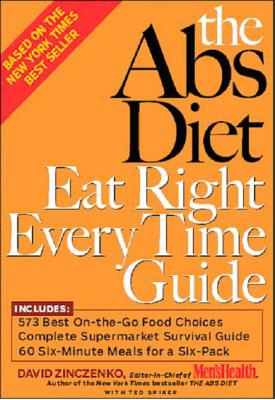 The ABS Diet Eat Right Every Time Guide - Zinczenko, David, and Men's Health (Editor)
