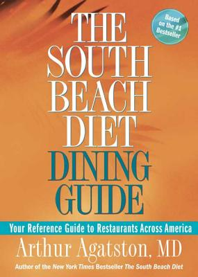The South Beach Diet Dining Guide: Your Reference Guide to Restaurants Across America - Agatston, Arthur, Dr., M.D.