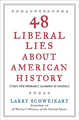 48 Liberal Lies about American History: (That You Probably Learned in School) - Schweikart, Larry