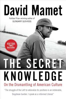 The Secret Knowledge: On the Dismantling of American Culture - Mamet, David, Professor