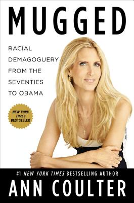 Mugged: Racial Demogoguery from the Seventies to Obama - Coulter, Ann