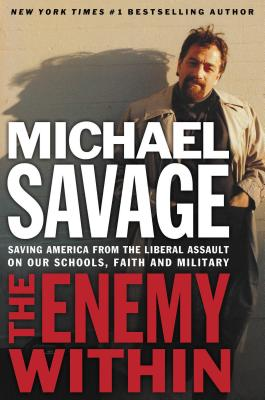 The Enemy Within: Saving America from the Liberal Assault on Our Churches, Schools, and Military - Savage, Michael, Professor, and Thomas Nelson Publishers