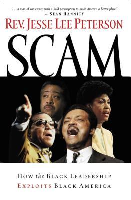 Scam: How the Black Leadership Exploits Black America - Peterson, Jesse Lee, Rev., and Hannity, Sean (Foreword by)