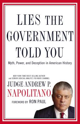 Lies the Government Told You: Myth, Power, and Deception in American History - Napolitano, Andrew P