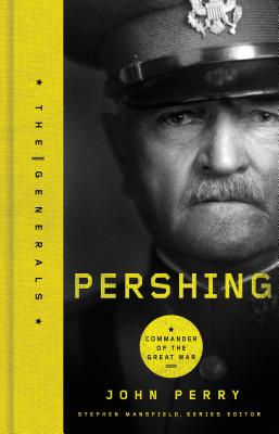 Pershing: Commander of the Great War - Perry, John