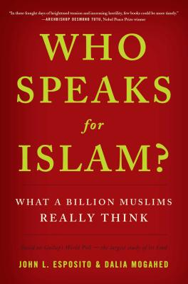 Who Speaks for Islam?: What a Billion Muslims Really Think - Esposito, John L, Professor, and Mogahed, Dalia