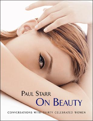 Paul Starr on Beauty: Conversations with Thirty Celebrated Women - Starr, Paul, and Wells, Linda (Foreword by), and Lambert, Gavin (Introduction by)