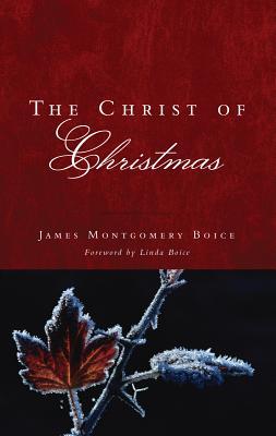 The Christ of Christmas - Boice, James Montgomery