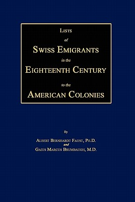Lists of Swiss Emigrants in the Eighteenth Century to the American Colonies. Two Volumes in One - Faust, Albert Bernhardt, and Brumbaugh, Gaius Marcus, and Faust, Albert Bernhardt