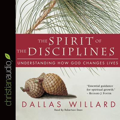 The Spirit of the Disciplines: Understanding How God Changes Lives - Willard, Dallas, Professor, and Dean, Robertson (Read by)