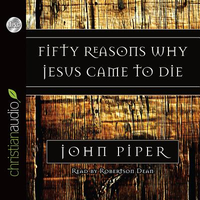 Fifty Reasons Why Jesus Came to Die - Piper, John, and Dean, Robertson (Read by)