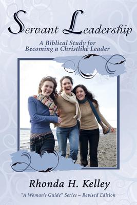Servant Leadership: A Biblical Study for Becoming a Christlike Leader - Kelley, Rhonda Harrington
