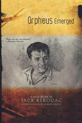 Orpheus Emerged - Kerouac, Jack, and Creely, Robert (Introduction by)