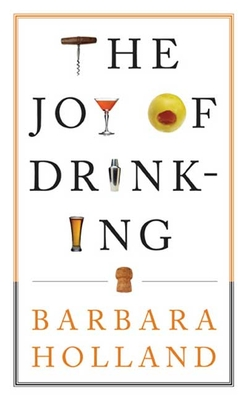 The Joy of Drinking - Holland, Barbara