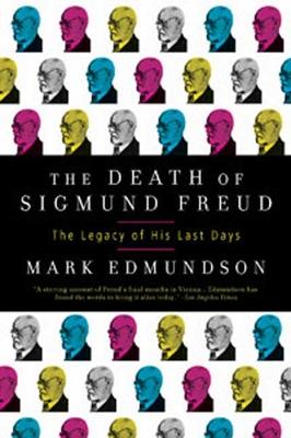 The Death of Sigmund Freud: The Legacy of His Last Days - Edmundson, Mark