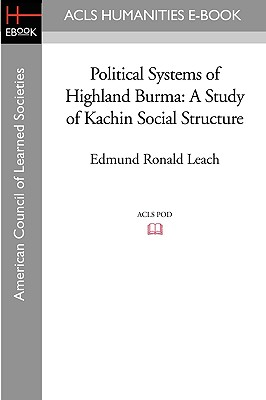 Political Systems of Highland Burma: A Study of Kachin Social Structure - Leach, Edmund Ronald