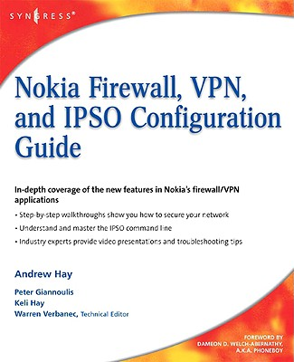 Nokia Firewall, VPN, and IPSO Configuration Guide - Hay, Andrew, and Giannoulis, Peter, and Hay, Keli