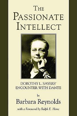 The Passionate Intellect: Dorothy L. Sayers' Encounter with Dante - Reynolds, Barbara, and Hone, Ralph E (Foreword by)