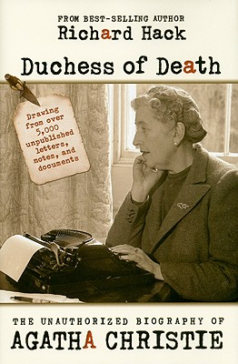 Duchess of Death: The Unauthorized Biography of Agatha Christie - Hack, Richard
