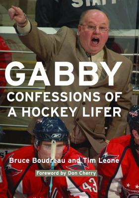 Gabby: Confessions of a Hockey Lifer - Boudreau, Bruce, and Leone, Tim, and Cherry, Don (Foreword by)