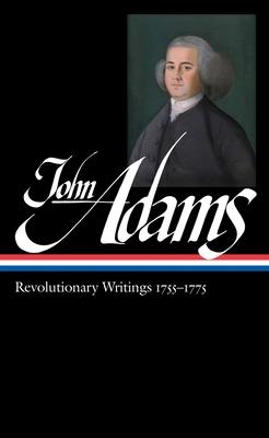 John Adams: Revolutionary Writings 1755-1775 - Adams, John, and Wood, Gordon (Editor)