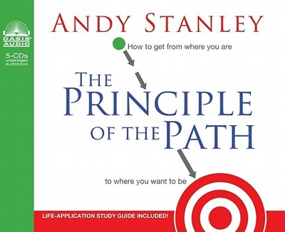 The Principle of the Path: How to Get from Where You Are to Where You Want to Be - Stanley, Andy, and Gauger, Jon (Read by)