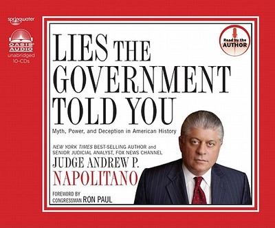 Lies the Government Told You: Myth, Power and Deception in American History - Napolitano, Andrew P (Read by), and Paul, Ron (Foreword by)