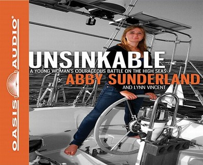 Unsinkable: A Young Woman's Courageous Battle on the High Seas - Sunderland, Abby, and Vincent, Lynn, and Draper, Jaimee (Read by)