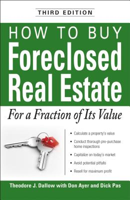 How to Buy Foreclosed Real Estate: For a Fraction of Its Value - Dallow, Theodore J, and Ayer, Don, and Pas, Dick