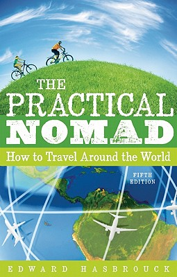 The Practical Nomad: How to Travel Around the World - Hasbrouck, Edward